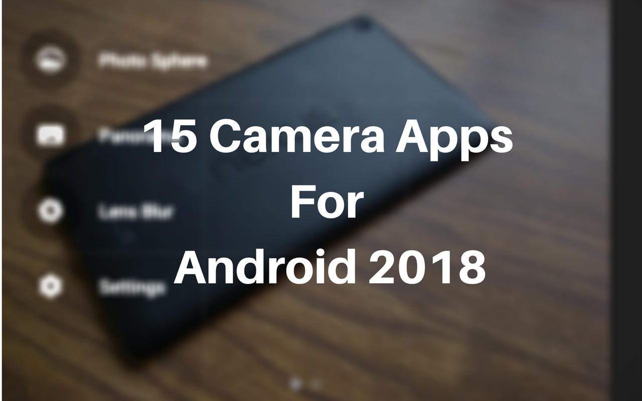15 Best Camera App For Android 2018: Camera Apps Download