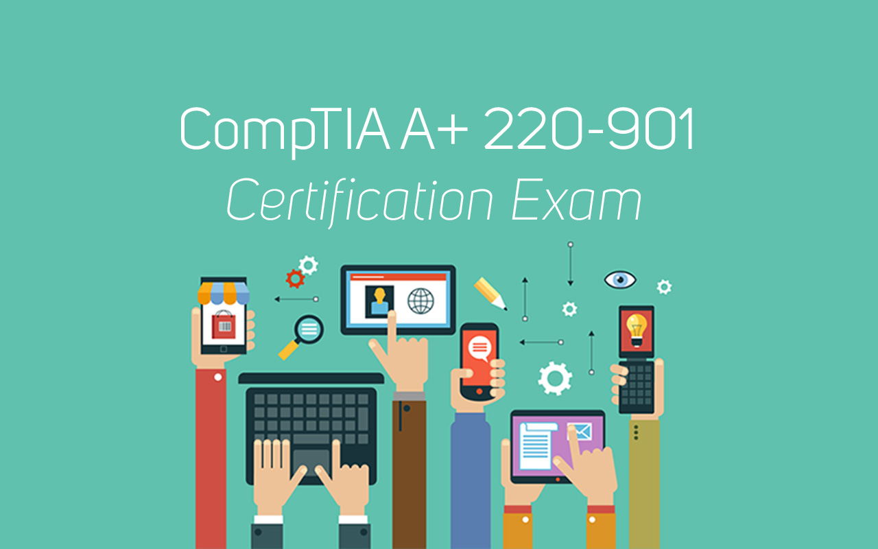 How To Prepare For Comptia A 220 901 Certification Exam Techfire