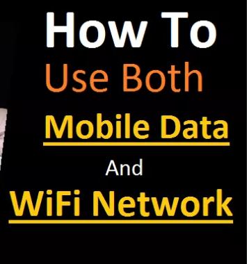How To Use Mobile Data + WiFi Network Together 2019: